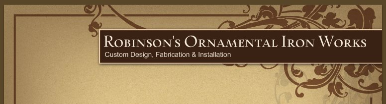 Robinson's Ornamental Iron Works - Custom Design, Fabrication & Installation